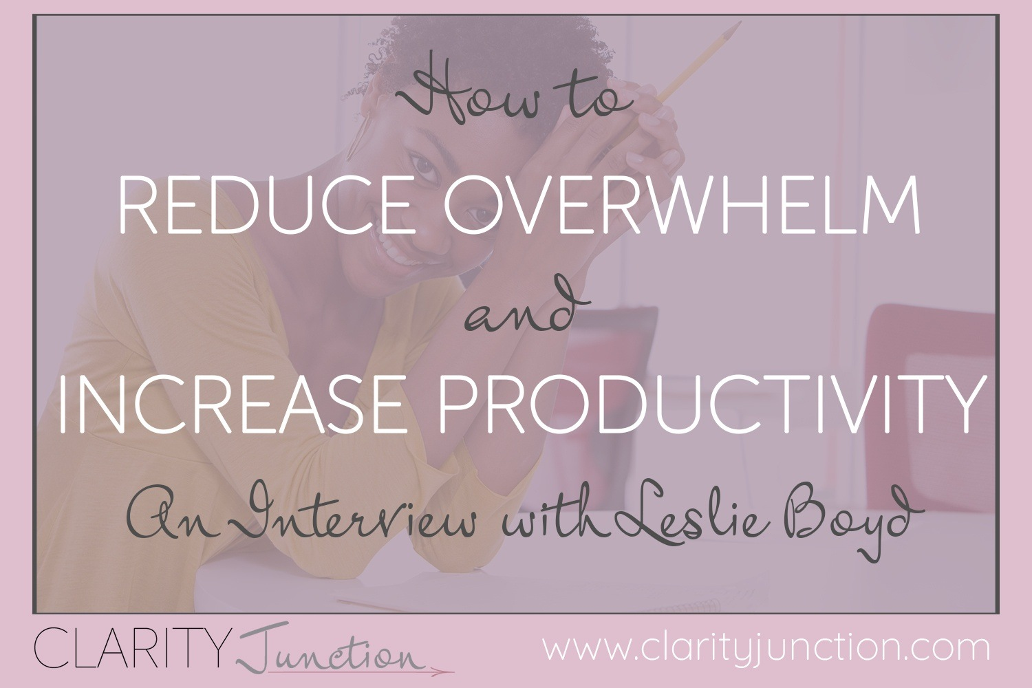Reduce Overwhelm and Increase Productivity
