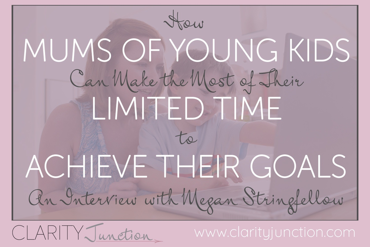 How Mums of Young Kids Can Make the Most of Their Limited Time to Achieve Their Goals